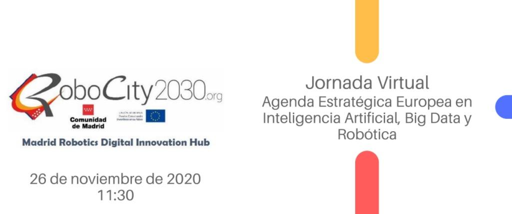 26 de noviembre: Jornada Virtual RoboCity2030: Agenda Estratégica Europea en Inteligencia Artificial, Big Data y Robótica