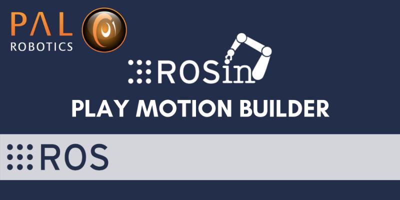 Exitoso lanzamiento de la herramienta ROS Play Motion Builder para una fácil creación de movimientos de robot