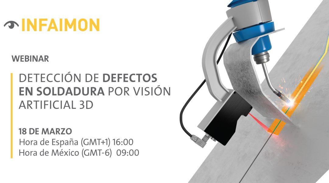 Nuevo Webinar INFAIMON: detección de defectos en soldadura por visión artificial 3d